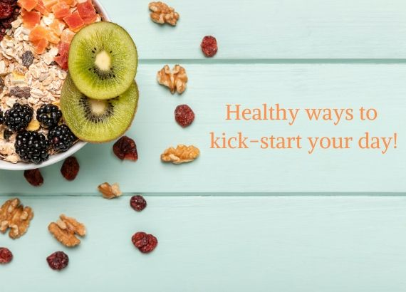 6 healthy ways to kickstart your day