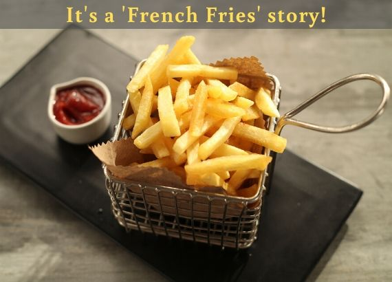 Its a French fries story