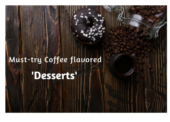 Must try Coffee Flavoured Desserts