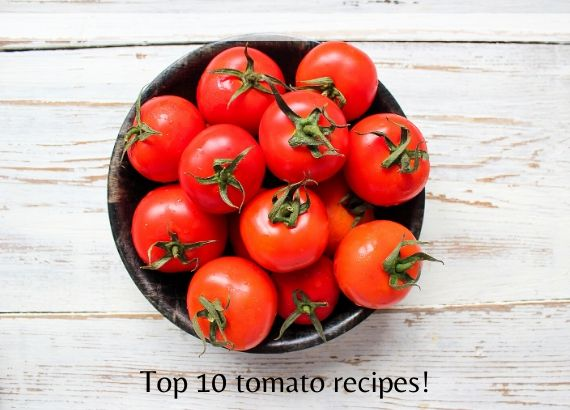 Top 10 tomato recipes