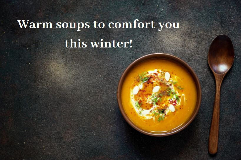 Warm soups to comfort you this winter